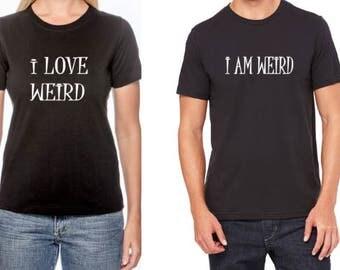 Couples Shirt I love Weird I am Weird