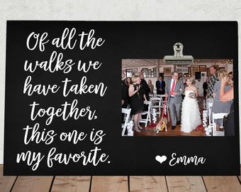 FATHER of the BRIDE, Personalized Free, Of all the Walks we have taken together this one is my favorite, Dad, Stepdad, photo clip frame oa01