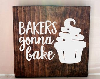 bakers gonna bake kitchen sign, kitchen signs, farmhouse sign, rustic sign, home decor, wood sign