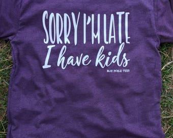 Sorry I'm Late, I have Kids Tee