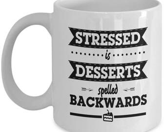 Coffee Mug Gift for Bakers, Pastry Chefs, Cake Decorators, Dessert Lovers – Stressed is Desserts Spelled Backwards - Baking Coffee Cups