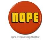 "Nope Funny Button 1.25"" or 2.25"" Pinback Pin Button Badge Attitude No Way"