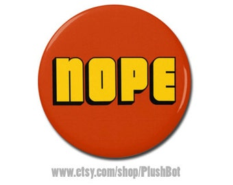 "Nope Funny Button 1.25"" or 2.25"" Pinback Pin Button Badge Attitude No Way"