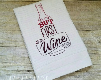 But First, Wine -  Embroidered Kitchen Towel - Hostess Gift, White Elephant Gift