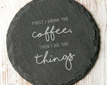 First I Drink The… Slate Coaster
