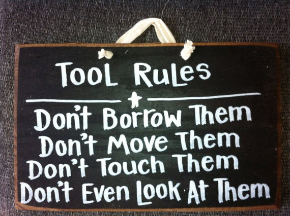 Tool Rules sign don't borrow move touch look at them wood shop decor Dad Fathers day gift