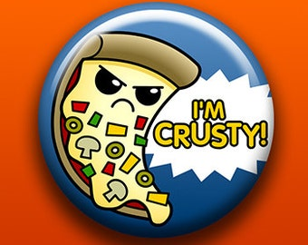 I'm Crusty Pizza - Button / Magnet / Bottle Opener / Pocket Mirror / Keychain  - Sick On Sin