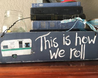 This is How We Roll Camper Vintage Travel Trailer RV light charcoal gray Turquoise  Blue Turquoise Wood sign YUMMY OOAK fun retro