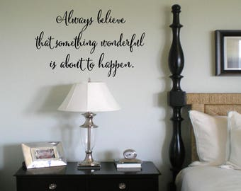 Always Believe that Something Wonderful is About to Happen Wall Decal Wall Words Tattoo Vinyl Decal