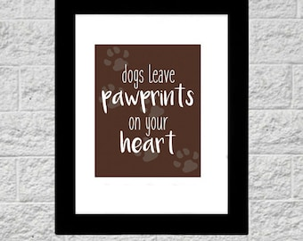 8x10 Print Dogs Leave Pawprints on Your Heart Quote Printable Art, Instant Download, Printable Typography Quote, Art Print