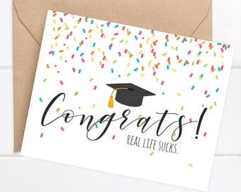 Congratulations Grad Card - Funny Graduation Card - Grad Card - Graduation Card - Congrats! Real life sucks.