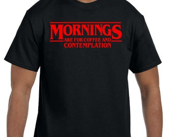 Mornings Are For Coffee and Contemplation Shirt, Stranger Things