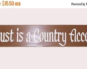 ON SALE TODAY Dust Is A Country Accent Sign Funny Primitive Wood Sign You Pick Color