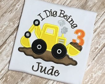 I Dig Being 3 Construction Backhoe Tractor Birthday Shirt Applique Embroidery