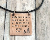 John Muir Quote Necklace - Outdoor Jewelry -  Gift for Hiker - Nature Jewelry - Between Two Pines Inspirational Quote - Hiking Jewelry