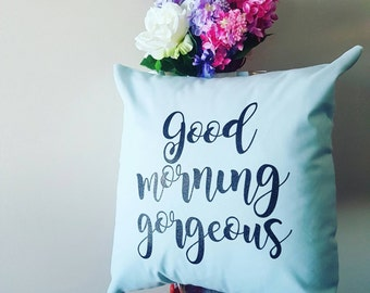 Good Morning Gorgeous home decor, quote slipcover, girl pillow, throw cushion