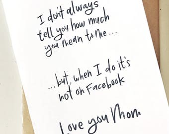 I Don't Always Tell You What You Mean to Me But When I Do it's Not on Facebook Humorous Mother's Day Card Instant Download