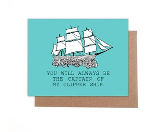 You will always be the captain of my Clipper ship Card
