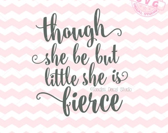 Though she be but little she is fierce SVG Vector File, Girls quote svg, Download art, Nursery SVG for cricut, Vinyl Cutter clipart -tds221