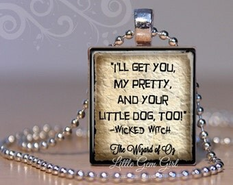 Wizard of Oz Jewelry -  Wicked Witch Quote Necklace Pendant - I'll get you my pretty Toto Oz Scrabble Tile Charm