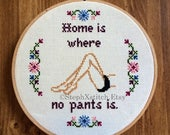 PATTERN Home is Where No Pants Is Cross Stitch Funny Hoop Art