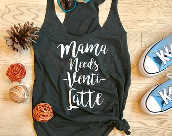 Mama Needs Venti Latte. Women's Eco Tri-Blend Tanks. Women Clothing. Mom's Tank Top. Mom's Best Tank Top. Mother's Tank Top. Mom's T-shirt.
