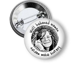 Janis Joplin Pin Well Behaved Women Seldom Make History Rockstar Button