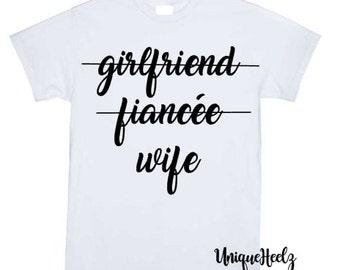 Bride to be shirt - Girlfriend - Fiancee - wife - Bridal shower gift - Bachelorette shirt - Honeymoon shirt - Wedding Gift - Vinyl NOT Paint