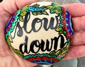 slow down / painted rocks / painted stones / rock art / paperweights / desk art / altar art / stone art / hand painted stones / rocks