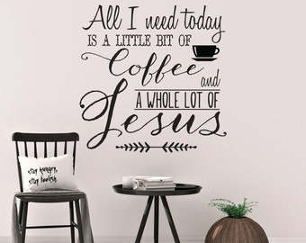 "Vinyl Decal ""All I need today is a little bit of coffee and a whole lot of Jesus"""
