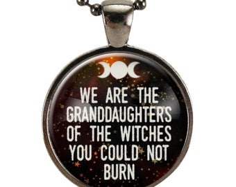 We Are The Granddaughters Of The Witches You Could Not Burn Quote Necklace, Feminist Jewelry, Feminism Gender Equality Pendant (2478G25MMBC)