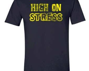 High On Stress   Funny T-shirt