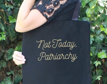 Not Today, Patriarchy - Feminist Tote Bag - Smash the Patriarchy - Political Protest