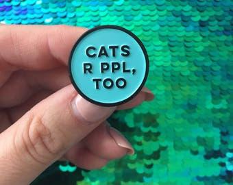 CATS r ppl too enamel pin - teal & black