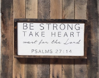 Be Strong, Take Heart - Psalms 27:14 - Wood Sign