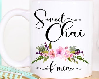 Coffee Mug - Tea Mug - Tea Lovers Gift - Custom Tea Cup - Gift for Tea Lover - Sweet Chai of Mine mug - Gift for Teacher - Gift for Mom