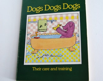 Vintage Children's Book, Dogs Dogs Dogs, Their Care and Training