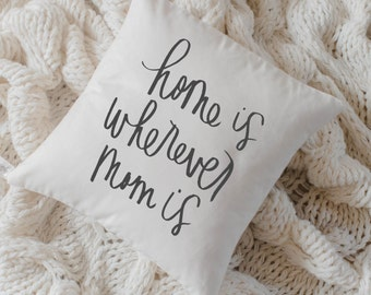 Throw Pillow - Home is Wherever Mom Is, calligraphy, home decor, wedding gift, engagement present, housewarming gift, cushion cover