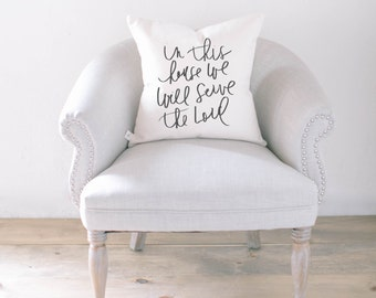 Throw Pillow - In This House We Will Serve, calligraphy, home decor, wedding gift, engagement present, housewarming gift, cushion cover