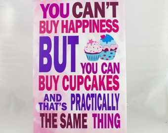 You can't buy happiness but you can buy cupcakes and that's practically the same thing