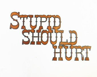 Stupid Should Hurt rusted metal sign rusty recycled rustic