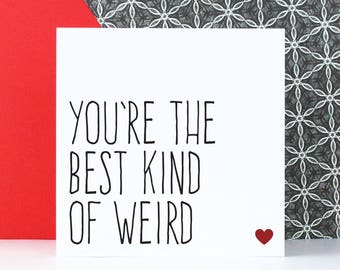 Funny Valentine's card, Birthday or anniversary card, You're the best kind of weird