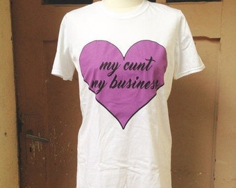 My cunt my business - shirt