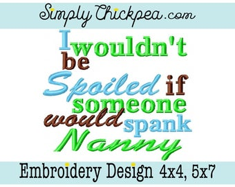 Embroidery Design - I Wouldn't Be Spoiled if Someone would Spank Nanny - Saying - Perfect for Bodysuits and Bibs - For 4x4 and 5x7 Hoops