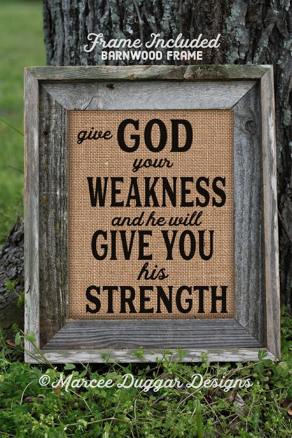 Framed Religious Gift | Give God Your Weakness | Burlap Print | Strength | Christian | Gift For Mom | 240