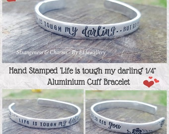 """Hand Stamped 'Life is tough' 1/4"""" Aluminium Cuff Bracelet, Inspirational Jewelry, Poem, Quote Jewellery, Poetry Jewellery,Stamped Jewellery"""