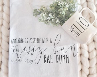 anything is possible with a messy bun and my Rae Dunn / farmhouse t shirt / Fixer Upper Style / Joanna Gaines / Fashion / Lifestyle