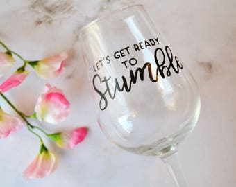 Let's Get Ready to Stumble, Funny wine glass, Statement glass, Quote wine glass, Custom gift, Gifts for her