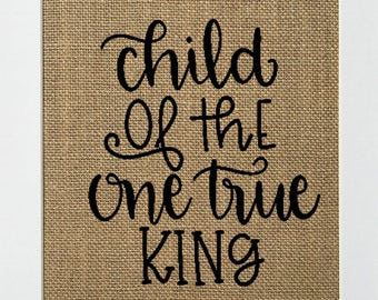 """Burlap sign """"Child Of The One True King"""" Love House Sign / Wedding Gift / Religious / Biblical / Birthday Gift /Bible Verse Religious Easter"""