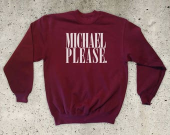 Michael Please Sweatshirt - All sizes / Colours - Unisex S M L XL
